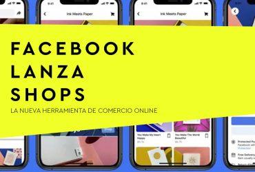 ¡Facebook lanza Shops! – La nueva herramienta de venta online